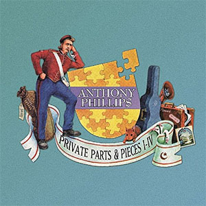 Anthony Phillips - Private Parts & Pieces I-IV