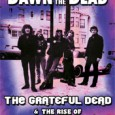 """Dawn of the Dead"" is the title of an In-depth documentary about the legendary psychedelic band The Grateful Dead. In the mid-1960s a new type on contemporary rock music emerged..."