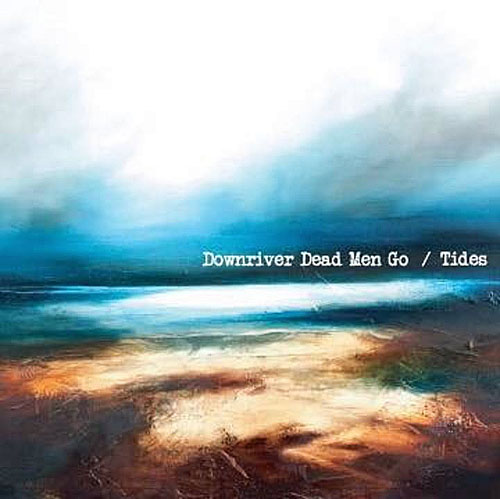Downriver Dead Men Go - Tides (2015)
