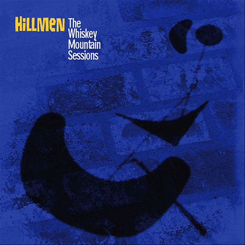 Hillmen - The Whiskey Mountain Sessions (Firepool Records, 2011)
