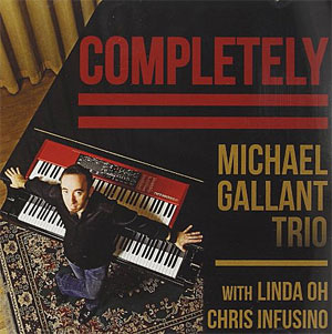 Michael Gallant Trio with Linda Oh & Chris Infusino - Completely