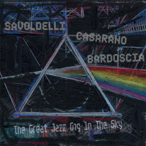 Savoldelli Casarano Bardoscia - The Great Jazz Gig in the Sky